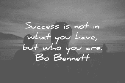 Success is not what you have but who you are