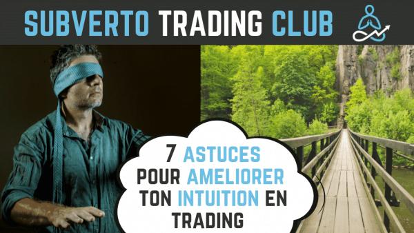 7 astuces pour ameliorer ton intuition en trading