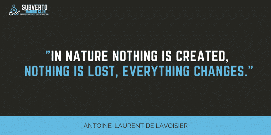 Antoine-Laurent de LAVOISIER, in nature nothing is created, nothing is lost, everything changes